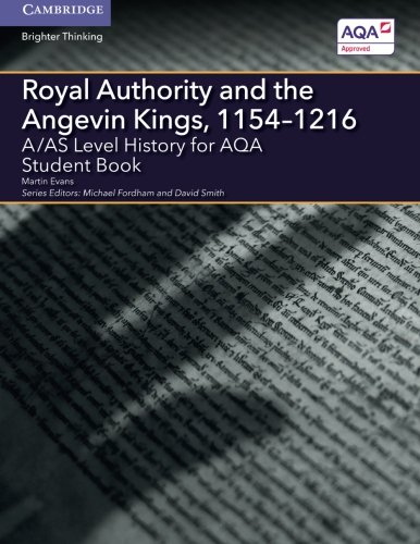 A/AS Level History for AQA Royal Authority and the Angevin Kings, 1154–1216 (A Level (AS) History AQA)