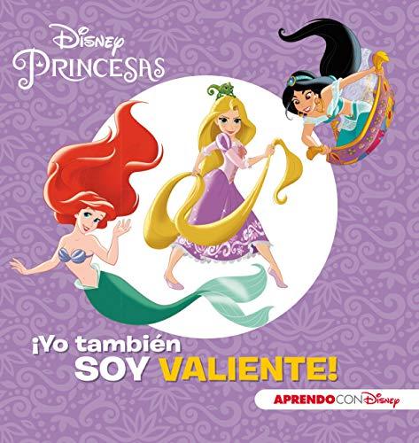 Princesas Disney. ¡Yo también soy valiente! (Aprendo valores con Disney)