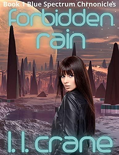 Forbidden Rain: Forbidden Rain: A Post-Apocalyptic Survival Romance (Blue Spectrum Chronicles Book 1) by [L.L. Crane]