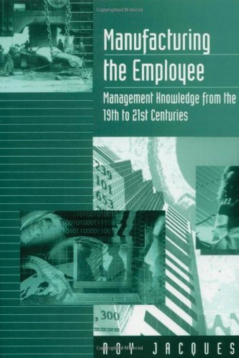 チップ血統褒賞Manufacturing the Employee: Management Knowledge from the 19th to 21st Centuries