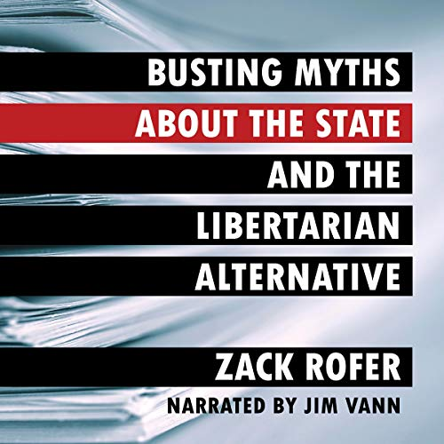 Busting Myths About the State and the Libertarian Alternative cover art