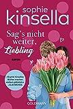 Sag's nicht weiter, Liebling: Roman - Sophie Kinsella