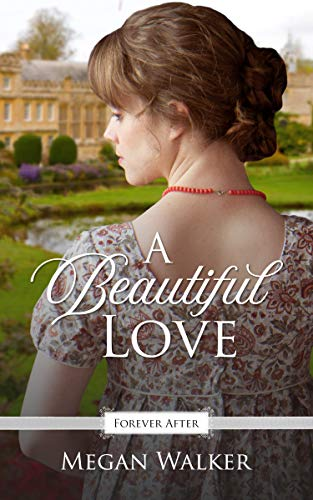 A Beautiful Love: A Regency Fairy Tale Retelling (Forever After Retellings Book 4) (English Edition)