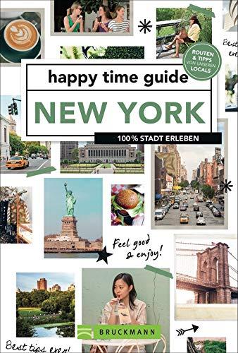 Bruckmann Reiseführer: happy time guide New York. 100 % Stadt erleben. Die perfekte Tour durch New York – mit Adressen, Infos und Rundgangskarten zum Ausklappen. NEU 2022.