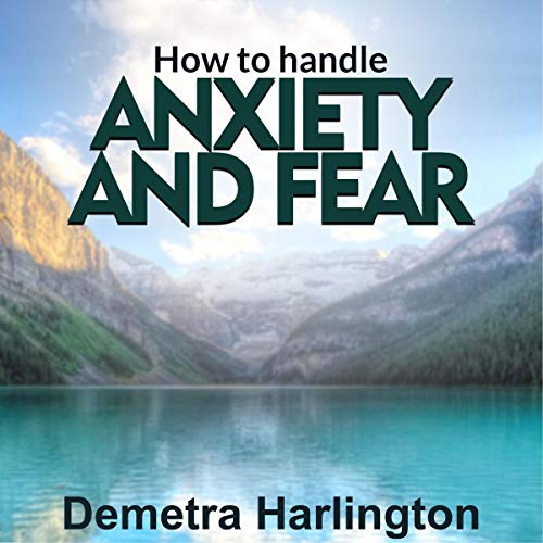How to Handle Anxiety and Fear audiobook cover art