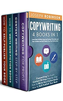 Copywriting: 4 Books In 1 - Learn How To Write Copy And Content That Sells And How To Write And Self-Publish Your Non-Fiction Book by [Joseph Robinson]