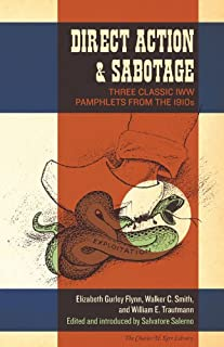 Direct Action & Sabotage: Three Classic IWW Pamphlets from the 1910s (The Charles H. Kerr Library)