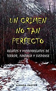 Un crimen no tan perfecto: Relatos y microrrelatos de terror, fantasía y suspense par Ainhoa Pastor Sempere