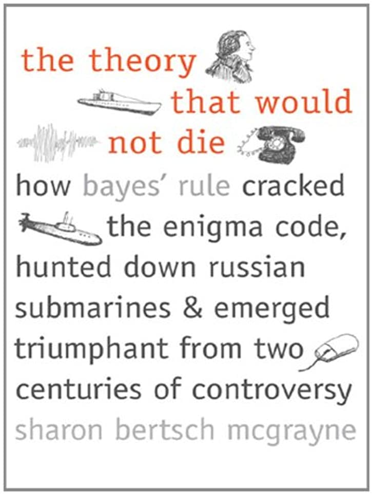 羊の服を着た狼鈍い重大The Theory That Would Not Die: How Bayes' Rule Cracked the Enigma Code, Hunted Down Russian Submarines, and Emerged Triumphant from Two Centuries of Controversy (English Edition)