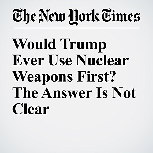 Would Trump Ever Use Nuclear Weapons First? The Answer Is Not Clear cover art