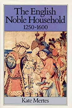 The English Noble Household 1250-1600: Good Governance and Politic Rule - Book  of the Family, Sexuality, and Social Relations in Past Times