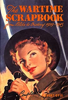 Wartime Scrapbook: From Blitz to Victory 1939--1945