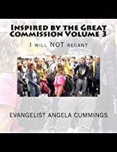 Inspired by the Great Commission Volume 3: I will NOT recant
