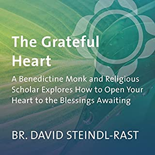 The Grateful Heart     A Benedictine Monk and Religious Scholar Explores How to Open Your Heart to the Blessings Awaiting              By:                                                                                                                                 David Steindl-Rast                               Narrated by:                                                                                                                                 David Steindl-Rast                      Length: 1 hr and 37 mins     29 ratings     Overall 4.7