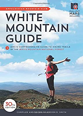 White Mountain Guide: AMC's Comprehensive Guide to Hiking Trails in the White Mountain National Forest from Appalachian Mountain Club Books