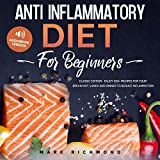 Anti Inflammatory Diet for Beginners: Classic Edition: Enjoy 200+ Recipes for Your Breakfast, Lunch and Dinner to Reduce Inflammation