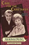 Care for the Caretaker : How Jim Backus' Wife Did It: An Upbeat Guide for Those Who Care for Others