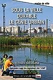 Sous la ville durable le génie urbain