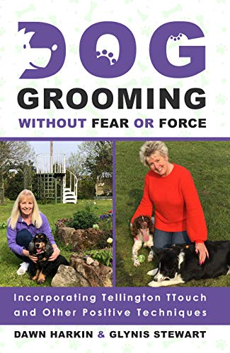 Dog Grooming Without Fear or Force: Incorporating Tellington TTouch and Other Positive Techniques