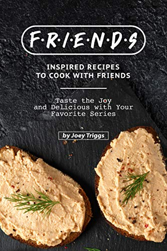 FRIENDS Inspired Recipes to Cook with Friends: Taste the Joy and Delicious with Your Favorite Series (English Edition)