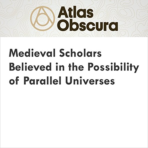 Medieval Scholars Believed in the Possibility of Parallel Universes cover art