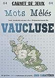 Carnet de Jeux: Mots Mêlés Les Communes du Vaucluse: Grilles de Mots Cachés pour adultes: Communes du Département du Vaucluse (GROS CARACTERES) (Mots Mêlés Départements français)
