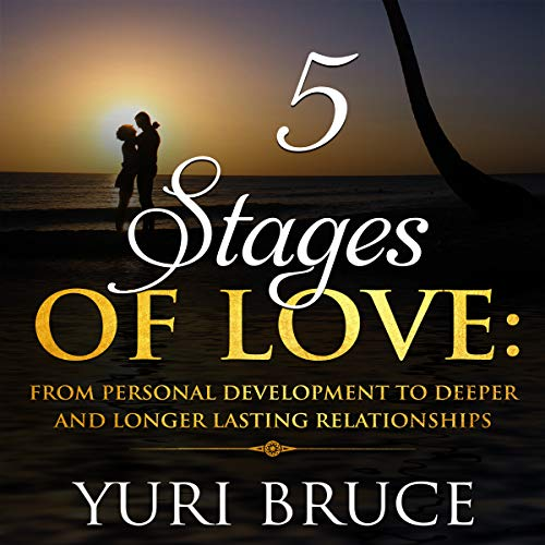5 Stages of Love: From Personal Development to Deeper and Longer Lasting Relationships cover art