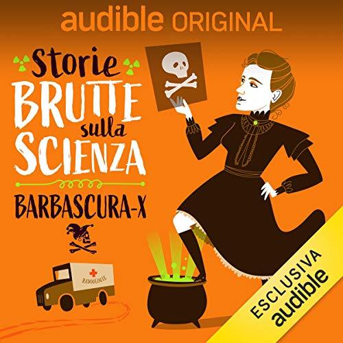 Marie Curie - la chimica pirata: Storie brutte sulla scienza 5