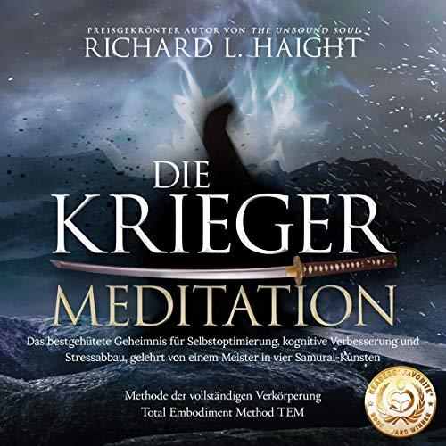 Die Krieger-Meditation: Das bestgehütete Geheimnis für Selbstoptimierung, kognitive Verbesserung und Stressabbau, Gelehrt von einem Meister in vier Samurai-Künsten ... (The Warrior's Meditation)