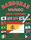 Banderas Del Mundo Para Colorear: 120 países | Banderas Con Guías De Colores | Libro de actividades para colorear de geografía educativa para niños y adultos
