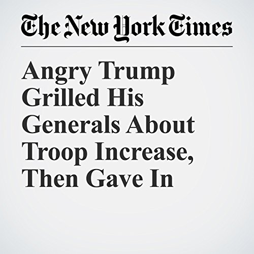 Angry Trump Grilled His Generals About Troop Increase, Then Gave In copertina