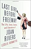Image of Last Girl Before Freeway: The Life, Loves, Losses, and Liberation of Joan Rivers