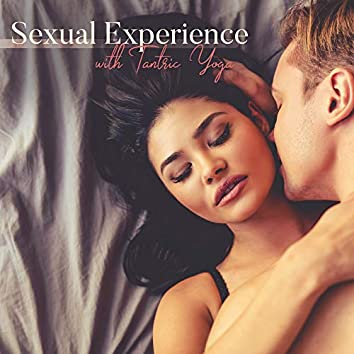 Sexual Experience with Tantric Yoga: New Sensual Feelings, Romantic Night with Sexual Pleasure, Ambient Deep Music