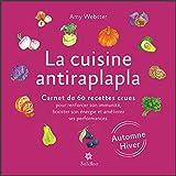 La cuisine antiraplapla - Automne Hiver: Carnet de 60 recettes crues pour renforcer son immunité, booster son énergie et améliorer ses performances (French Edition)