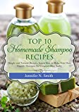 How To Make Shampoo: Top 10 Homemade Shampoo Recipes: Simple and Natural Recipes. Learn How to Make Your Own Organic Shampoo for Gorgeous Hair Today (Easy Hobbies for Moms Book 4)