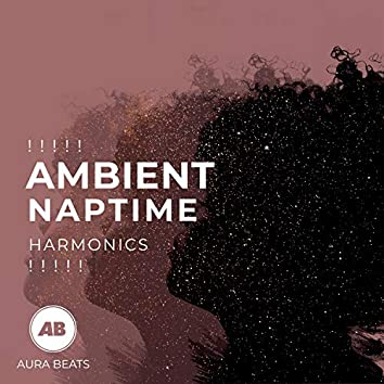 ! ! ! ! ! Ambient Naptime Harmonics ! ! ! ! !