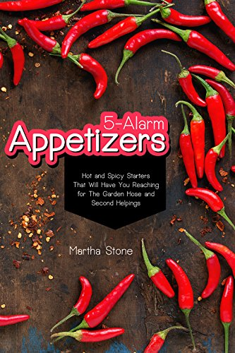 5-Alarm Appetizers: Hot and Spicy Starters That Will Have You Reaching for The Garden Hose and Second Helpings (English Edition)