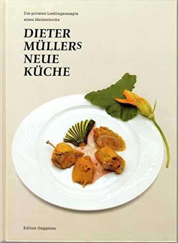 Dieter Müllers Neue Küche. Die privaten Lieblingsrezepte eines Meisterkochs.