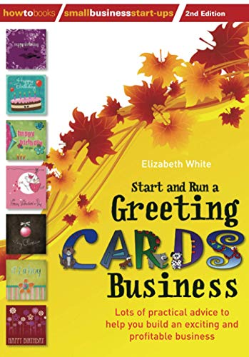Start and Run a Greeting Cards Business, 2nd Edition: 2nd edition: Lots of Practical Advice for Help You Build an Exciting and Profitable Business (Small Business Start-Ups)