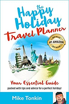 The Happy Holiday Travel Planner: Your Essential Guide packed with Tips and Advice for a Perfect Holiday by [Mike Tonkin]