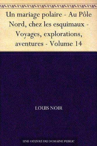 Couverture du livre Un mariage polaire - Au Pôle Nord, chez les esquimaux - Voyages, explorations, aventures - Volume 14