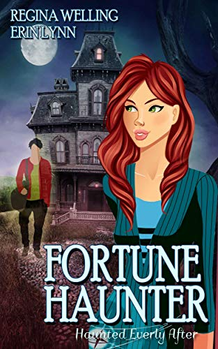 Fortune Haunter: A Ghostly Mystery Series (Haunted Everly After Book 5) by [ReGina Welling, Erin Lynn]