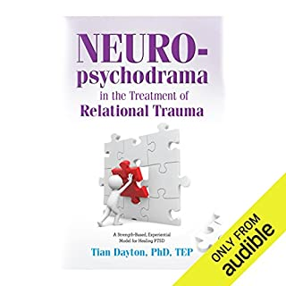 Neuro-Psychodrama in the Treatment of Relational Trauma     A Strength-Based, Experiential Model for Healing PTSD              By:                                                                                                                                 Tian Dayton                               Narrated by:                                                                                                                                 Suzanne Toren                      Length: 9 hrs and 22 mins     18 ratings     Overall 4.0