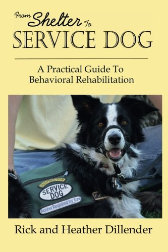 Book: From Shelter To Service Dog - A Practical Guide To Behavioral Rehabilitation by Rick and Heather Dillender