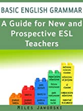 Basic English Grammar: A Guide for New and Prospective ESL Teachers: CELTA Preparation (ESL Resources for New and Prospective Teachers Book 1)