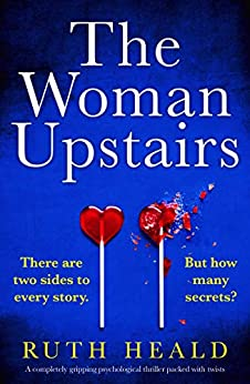 The Woman Upstairs: A completely gripping psychological thriller packed with twists by [Ruth Heald]