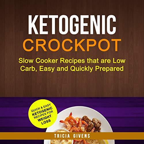 Ketogenic Crockpot: Slow Cooker Recipes That Are Low Carb, Easy and Quickly Prepared: Quick and Easy Ketogenic Recipes for Weight Loss                   By:                                                                                                                                 Tricia Givens                               Narrated by:                                                                                                                                 Alyssa Baumann                      Length: 1 hr and 29 mins     Not rated yet     Overall 0.0