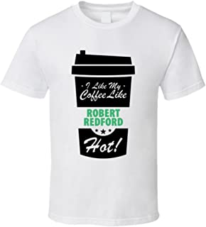 I Like My Coffee Like ROBERT REDFORD Hot Funny Male Celeb Cool Fan T Shirt
