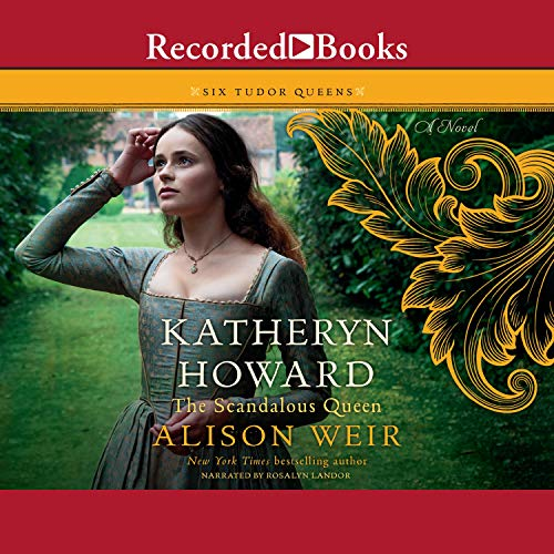 Katheryn Howard, the Scandalous Queen Audiobook By Alison Weir cover art