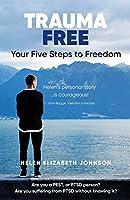 Trauma Free: Your Five Steps to Freedom